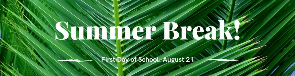 Summer break. First day of school: August 21.